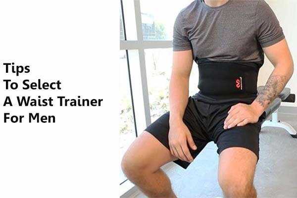 tips to select a best mens waist trainer