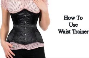 How to use a waist trainer