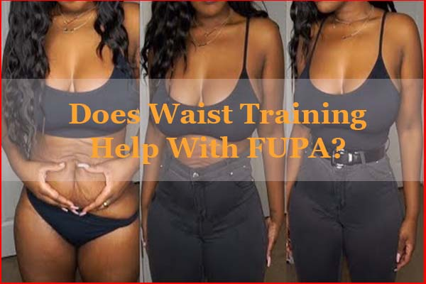 Does waist training help with FUPA
