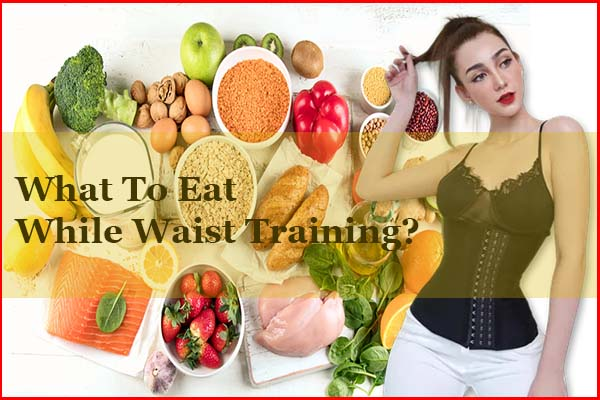 What to eat during waist training