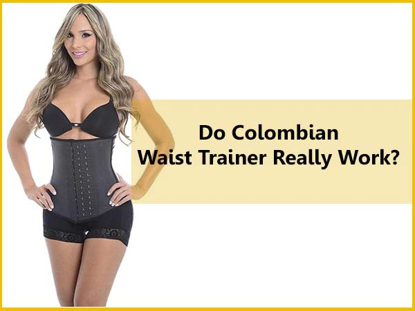 Do Colombian waist trainers really work