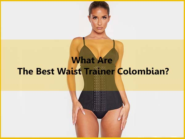 What are the best waist trainer Colombian