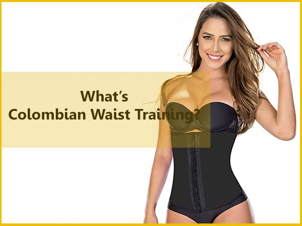 What is Colombian waist training
