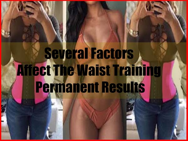 Several factors affect the waist training permanent results